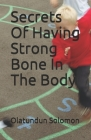 Secrets Of Having Strong Bone In The Body Cover Image