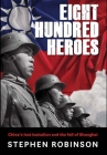 Eight Hundred Heroes: China's Lost Battalion and the Fall of Shanghai Cover Image