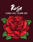 Rose Flowers Coloring Book: An Adult Coloring Book Featuring Beautiful Flowers Collection, Bouquets and Floral Designs for Stress Relief and Relax Cover Image