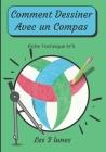 Comment Dessiner Avec Un Compas Fiche Technique N°5 Les 3 lunes: Apprendre à Dessiner Pour Enfants de 6 ans Dessin Au Compas Cover Image