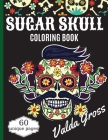 Sugar Skull Coloring Book: A Day of the Dead Coloring Book with Fun Skull Designs, Beautiful Gothic Women, and Easy Patterns for Relaxation (Dia Cover Image