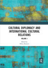 Cultural Diplomacy and International Cultural Relations: Volume I Cover Image