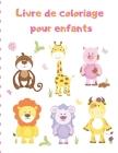 Livre de coloriage pour enfants: LE GRAND LIVRE DE COLORATION ANIMAL / Livre de coloriage Pour les enfants de tous âges! Cover Image