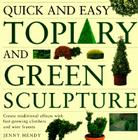 Quick and Easy Topiary and Green Sculpture: Create Traditional Effects with Fast-Growing Climbers and Wire Frames Cover Image