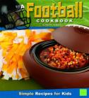 A Football Cookbook: Simple Recipes for Kids (First Facts: First Cookbooks) Cover Image
