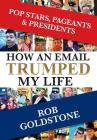 Pop Stars, Pageants & Presidents: How an Email Trumped My Life Cover Image