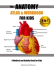 The Anatomy Atlas & Workbook for Kids: A Medical and Activity Book for Kids: White Cover Edition Cover Image