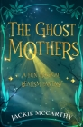 The Ghost Mothers: A Feel-good, Magical Escape Cover Image