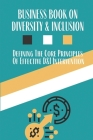 Business Book On Diversity & Inclusion: Defining The Core Principles Of Effective D&I Intervention: Practical Approach To Inclusion And Diversity Cover Image
