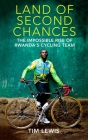 Land of Second Chances: The Impossible Rise of Rwanda's Cycling Team Cover Image