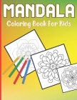 Mandala Coloring Book For Kids: A Cute Coloring Book for Kids with 50 Simple Mandalas For Age Above 5 And Beginner Cover Image