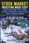 Stock Market Investing Made Easy. How to Day Trade For a Living, Become a Profitable Investor and Build a Passive Income!: Includes Swing, Day Trading Cover Image