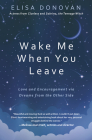 Wake Me When You Leave: Love and Encouragement Via Dreams from the Other Side Cover Image