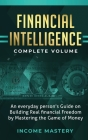 Financial Intelligence: An Everyday Person's Guide on Building Real Financial Freedom by Mastering the Game of Money Complete Volume Cover Image