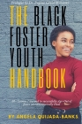 The Black Foster Youth Handbook: 50+ Lessons I learned to successfully Age-Out of Foster care and Holistically Heal Cover Image