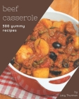 300 Yummy Beef Casserole Recipes: From The Yummy Beef Casserole Cookbook To The Table Cover Image