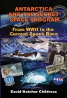 Antarctica and the Secret Space Program: From WWII to the Current Space Race Cover Image