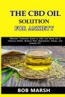 The CBD Oil Solution for Anxiety: Effective Treatment Guide to CBD and Hemp Oil to Improve Health, Relieve Pain, Depression, Stress, and Anxiety DIY Cover Image