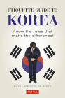 Etiquette Guide to Korea: Know the Rules That Make the Difference! Cover Image