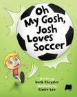 Oh My Gosh, Josh Loves Soccer Cover Image
