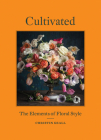 Cultivated: The Elements of Floral Style Cover Image