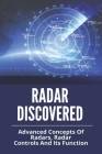 Radar Discovered: Advanced Concepts Of Radars, Radar Controls, And Its Function: Types Of Military Radar Cover Image