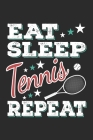 Eat Sleep Tennis Repeat: Funny Cool Tennis Journal Notebook Workbook Diary Planner- 6x9 - 120 College Ruled Lined Paper Pages With An Awesome C Cover Image