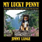 My Lucky Penny: Twelve Wilderness Days With The Biggest Little Dog I Have Ever Known Cover Image