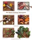 Six Basic Cooking Techniques: Culinary Essentials for the Home Cook Cover Image