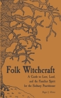 Folk Witchcraft: A Guide to Lore, Land, and the Familiar Spirit for the Solitary Practitioner Cover Image