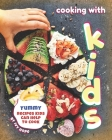 Cooking with Kids: Yummy Recipes Kids Can Help to Cook Cover Image