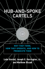 Hub-and-Spoke Cartels: Why They Form, How They Operate, and How to Prosecute Them Cover Image