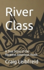 River Class: A True Story of the Reckless American Youth Cover Image