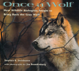 Once A Wolf: How Wildlife Biologists Fought to Bring Back the Gray Wolf (Scientists in the Field Series) Cover Image