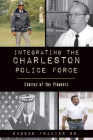 Integrating the Charleston Police Force: Stories of the Pioneers Cover Image