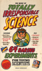 The Book of Totally Irresponsible Science: 64 Daring Experiments for Young Scientists Cover Image