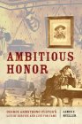 Ambitious Honor: George Armstrong Custer's Life of Service and Lust for Fame Cover Image