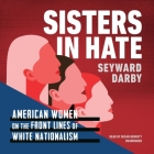 Sisters in Hate Lib/E: Women on the Front Lines of White Nationalism Cover Image