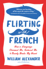 Flirting with French: How a Language Charmed Me, Seduced Me, and Nearly Broke My Heart Cover Image