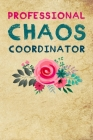 Professional Chaos Coordinator: Coworkers gifts, Lined Notebook Journal, Best gift for office workers / Colleague, Funny office journal Cover Image