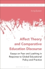 Affect Theory and Comparative Education Discourse: Essays on Fear and Loathing in Response to Global Educational Policy and Practice (New Directions in Comparative and International Education) Cover Image