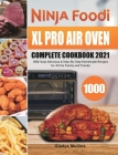 Ninja Foodi XL Pro Air Oven Complete Cookbook 2021: 1000-Days Delicious & Step-By-Step Homemade Recipes for All the Family and Friends Cover Image