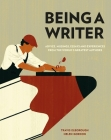 Being a Writer: Advice, Musings, Essays and Experiences from the World's Greatest Authors Cover Image
