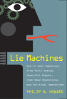 Lie Machines: How to Save Democracy from Troll Armies, Deceitful Robots, Junk News Operations, and Political Operatives Cover Image