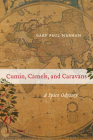 Cumin, Camels, and Caravans: A Spice Odyssey (California Studies in Food and Culture #45) Cover Image