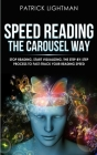 Speed Reading the Carousel Way: Stop Reading, Start Visualizing: The Step-By-Step Process To Fast-Track Your Reading Speed Cover Image