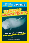 National Geographic Kids Chapters: The Whale Who Won Hearts: And More True Stories of Adventures with Animals (NGK Chapters) Cover Image