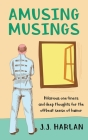 Amusing Musings: Hilarious one-liners and deep thoughts for the offbeat sense of humor Cover Image