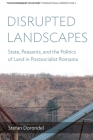 Disrupted Landscapes: State, Peasants and the Politics of Land in Postsocialist Romania (Environment in History: International Perspectives #8) Cover Image