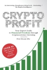 Crypto Profit: Your Expert Guide to Financial Freedom through Cryptocurrency Investing Cover Image